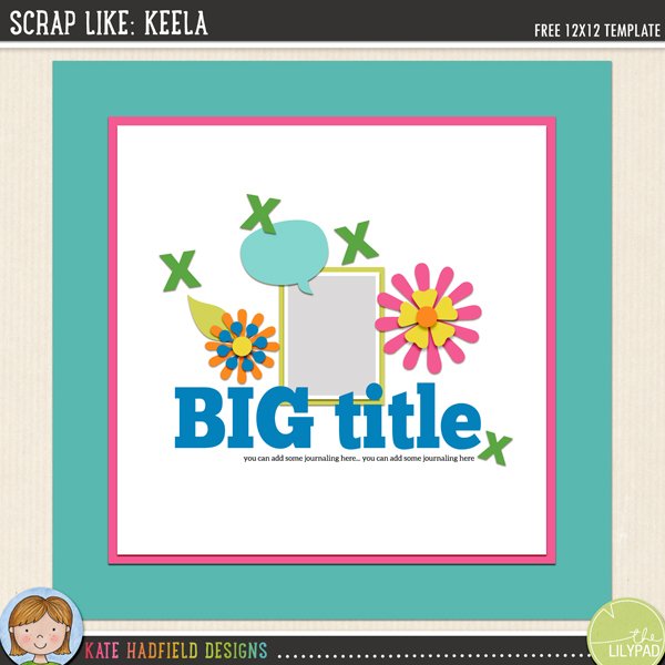 """Scrap Like Keela"" FREE 12x12 digital scrapbooking template from Kate Hadfield Designs"